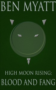High Moon Rising: Blood and Fang. Book one in the Jim Ashwood series.